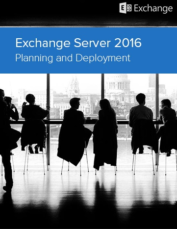 Exchange Server 2016 Planning and Deployment